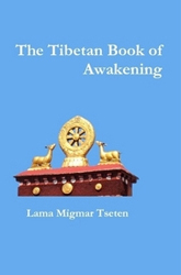 CURRENT TOPIC: The Tibetan Book of Awakening: Seven Steps to Joy and Wisdom by Lama Migmar Tseten Mangalamkosha Publications